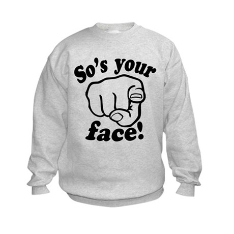 So's Your Face Kids Sweatshirt