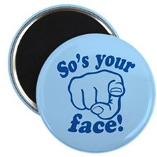 So's Your Face Magnet