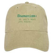 Shamanism: it isn't what you think Baseball Cap