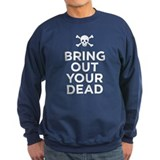 bring out your dead Sweatshirt
