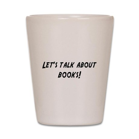Lets talk about BOOKS Shot Glass
