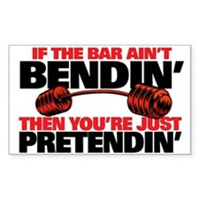 IF THE BAR AINT BENDIN' Rectangle Decal