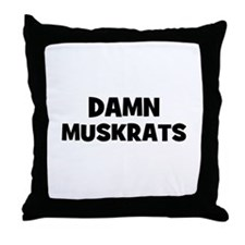 Damn Muskrats Throw Pillow