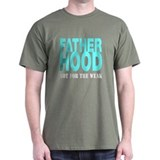 Fatherhood Not For Weak T-Shirt