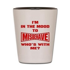 Mood To Misbehave Shot Glass