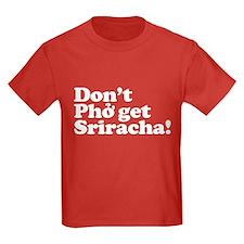 Dont Pho get Sriracha! T