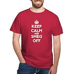 Keep Calm And Smeg Off Dark T-Shirt