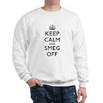 Keep Calm And Smeg Off Sweatshirt