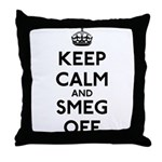 Keep Calm And Smeg Off Throw Pillow