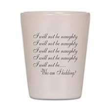 I Will Not Be Naughty... Shot Glass