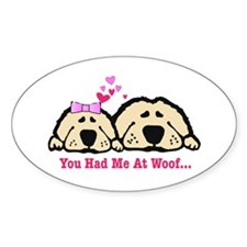 You Had Me at Woof Oval Decal