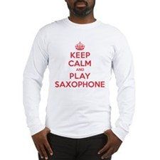 Keep Calm Play Saxophone Long Sleeve T-Shirt