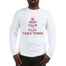 Keep Calm Play Table Tennis Long Sleeve T-Shirt