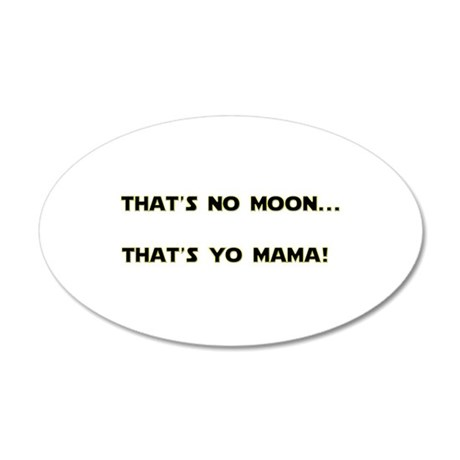 Thats no moon 20x12 Oval Wall Decal