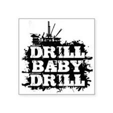 "DrillBabyDrill Square Sticker 3"" x 3"""