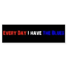 Every Day I have the Blues Bumpersticker
