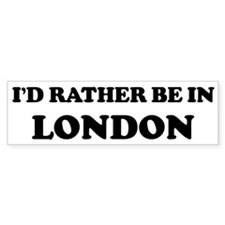 Rather be in London Bumper Bumper Sticker