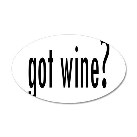 got wine.png 35x21 Oval Wall Decal