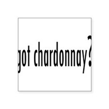 "got chardonnay.png Square Sticker 3"" x 3"""