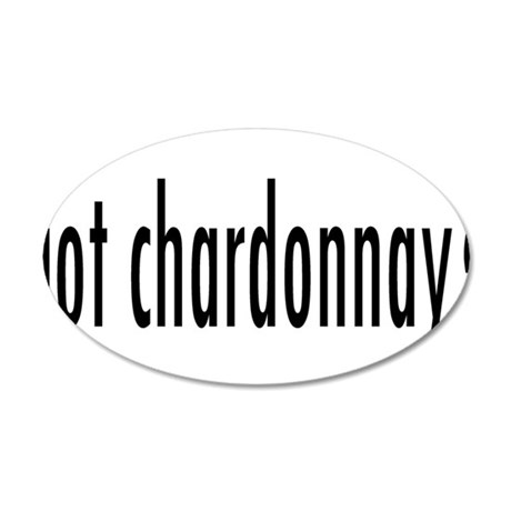got chardonnay.png 35x21 Oval Wall Decal