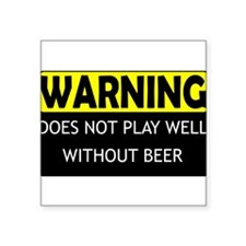 "DoesNotPlayWellWithBeer.png Square Sticker 3"" x 3"""