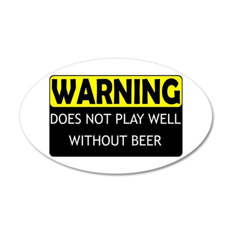 DoesNotPlayWellWithBeer.png 20x12 Oval Wall Decal