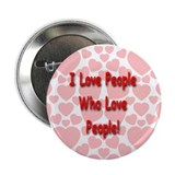 "I Love People Who Love People! 2.25"" Button (10 pa"