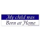 My child was born at home Bumper Bumper Sticker