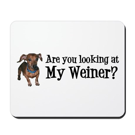 Looking at my weiner? Mousepad