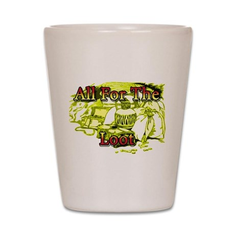 allfortheloot.png Shot Glass