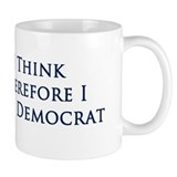 I Think Therefore I Vote Democrat - Small Mug