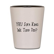 YRU Sofa King We Todd Did? Shot Glass