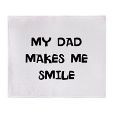 my dad makes me smile Throw Blanket