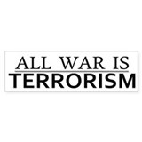 All War is Terrorism - Car Sticker