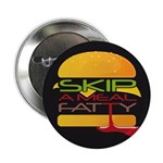 "Skip A Meal Fatty 2.25"" Button"
