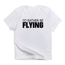 Rather Be Flying Infant T-Shirt
