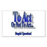 To Act or Not To Act Rectangle Decal