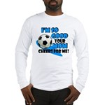 So Good - Soccer Long Sleeve T-Shirt