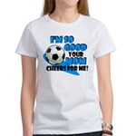 So Good - Soccer Women's T-Shirt