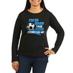 So Good - Soccer Women's Long Sleeve Dark T-Shirt