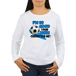 So Good - Soccer Women's Long Sleeve T-Shirt