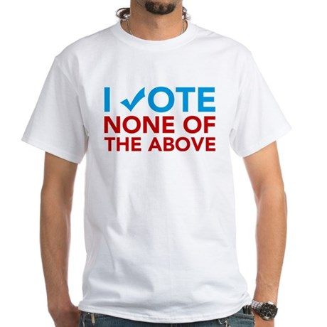 Vote None of the Above White T-Shirt
