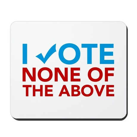 Vote None of the Above Mousepad