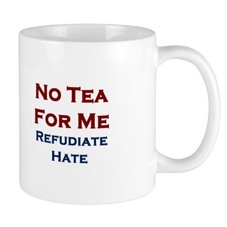 No Tea For Me - Refudiate Hate - Mug