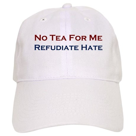 No Tea For Me - Refudiate Hate - Cap