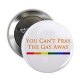 "You Can't Pray The Gay Away 2.25"" Button"