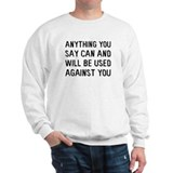 Anything You Say Sweatshirt