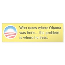 WHO CARES WHERE OBAMA WAS BORN....png Bumper Sticker