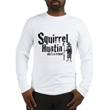 Squirrel Huntin aint a Crime! Long Sleeve T-Shirt