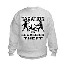 Taxation Is Legalized Theft Sweatshirt